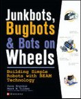 JunkBots, Bugbots, and Bots on Wheels : Building Simple Robots With BEAM Technology
