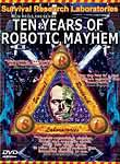 Survival Research Laboratories : 10 Years of Robotic Mayhem